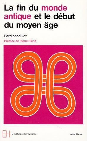 Fin Du Monde Antique Et Le Debut Du Moyen Age (La) (Collections Histoire) par Ferdinand Lot