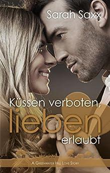 Küssen verboten, lieben erlaubt: A Greenwater Hill Love Story (German Edition) by [Saxx, Sarah]