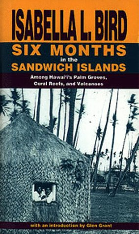 Six Months in the Sandwich Islands: Among Hawaii's Palm Groves, Coral Reefs and Volcanoes por Isabella L. Bird