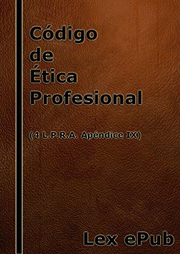 Código de Ética Profesional de 1970: 4 L.P.R.A. Apéndice IX por Lex ePub