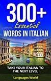 Learn Italian 300+ Essential Words In Italian- Learn Words Spoken In Everyday Italy (Speak Italian, Italy, Fluent, Italian Language ): Forget pointless phrases, Improve your vocabulary