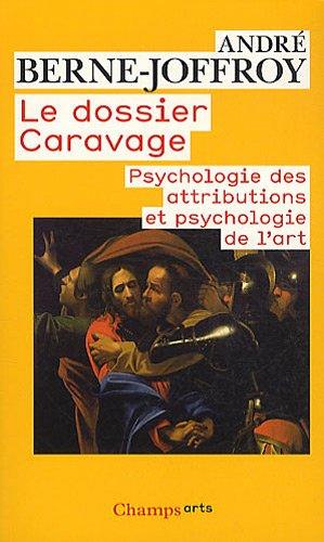 Le dossier Caravage : Psychologie des attributions et psychologie de l'art par André Berne-Joffroy