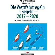 Die Wettfahrtregeln Segeln 2017 bis 2020: Kommentiert und illustriert
