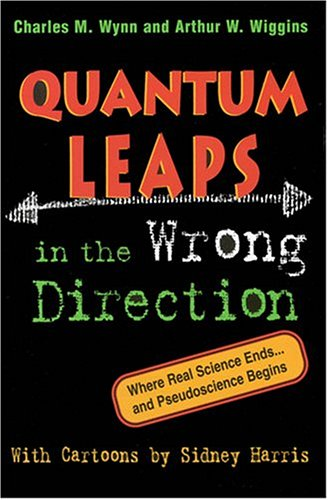 Quantum Leaps in the Wrong Direction : Where Real Science Ends...and Pseudoscience Begins