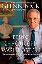 [(Being George Washington: The Indispensable Man, as You've Never Seen Him )] [Author: Glenn Beck] [Nov-2011]