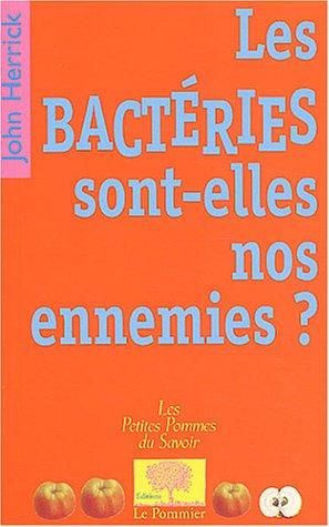 Les bactéries sont-elles nos ennemies ? par