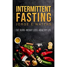 Intermittent Fasting: Fat Burn, Weight Loss, Healthy Life: The Beginners Guide to fasting (Fasting, Fitness, Health, Motivation, Sixpack, Abs, Diet Book 1) (English Edition)