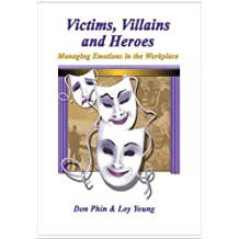 Victims, Villains and Heroes - Managing Emotions in the Workplace (English Edition)