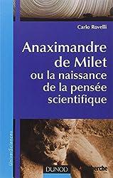 Anaximandre de Milet, ou la naissance de la pensée scientifique