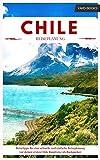 Chile Reiseführer - Reisetipps für eine schnelle und einfache Reiseplanung vor deiner ersten Chile Rundreise als Backpacker (Backpacking Chile 1)