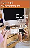 Cure Your Gamer: Gaming Addiction