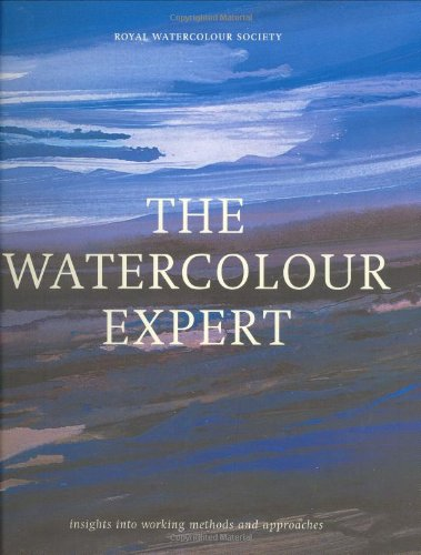 The Watercolour Expert: Insights into Working Methods and Approaches (Royal Watercolour Society)