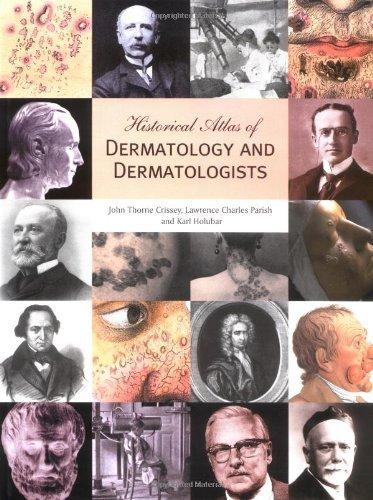 Historical Atlas of Dermatology and Dermatologists by John Thorne Crissey (2002-01-04)