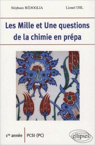 Les Mille et Une questions de la chimie en prépa 1e année PCSI (PC) de Stéphane Rédoglia,Lionel Uhl ( 26 juillet 2006 )