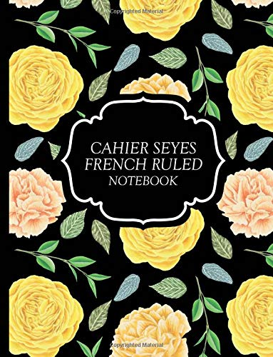 Cahier Seyes French Ruled Notebook: Blank Exercise Book For Cursive Calligraphy and Handwriting Practice | Carnet de Notes Grands Carreaux | 110 Grid Pages | Yellow Roses on Black