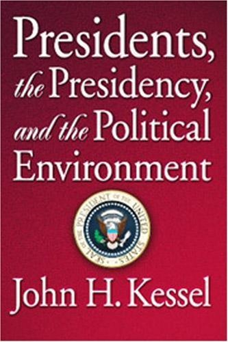 Presidents, the Presidency, and the Political Environment by John H. Kessel (2001-01-01)