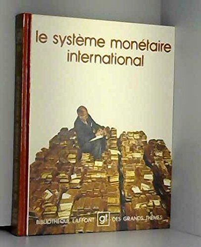 Le Systeme monetaire international (Bibliotheque Laffont des grands themes ; 10) (French Edition)