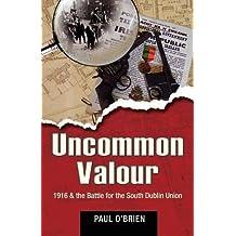 Uncommon Valour: 1916 & the Battle for the South Dublin Union