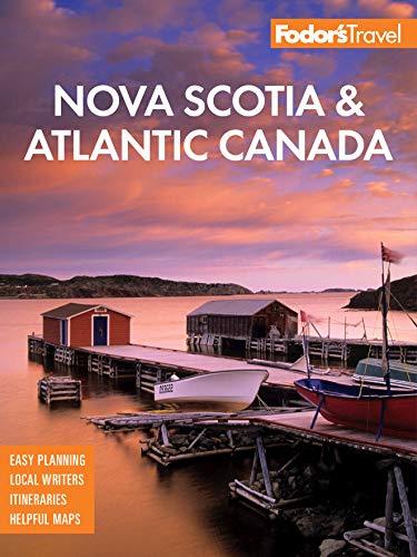 Fodor's Nova Scotia & Atlantic Canada: With New Brunswick, Prince Edward Island, and Newfoundland (Fodor's Travel Guide)