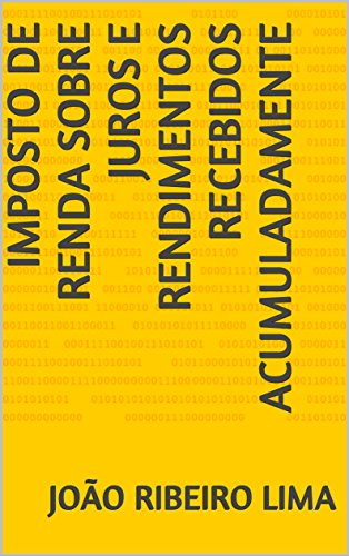 Imposto de Renda sobre Juros e Rendimentos Recebidos Acumuladamente (Portuguese Edition) por João  Ribeiro Lima