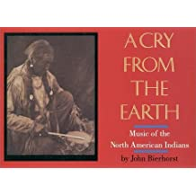 A Cry from the Earth: Music of the North American Indians by John Bierhorst (1992-05-03)