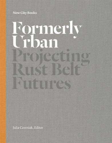 Formerly Urban: Projecting Rustbelt Futures