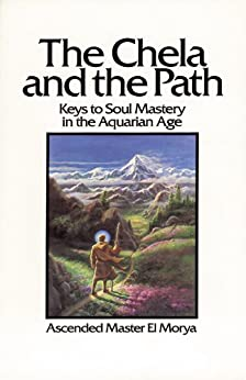 The Chela and the Path: Keys to Soul Mastery in the Aquarian Age by [Morya, El, Elizabeth Clare Prophet]