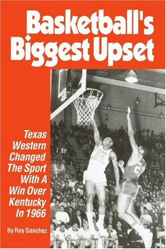 Basketball's Biggest Upset: Texas Western Changed The Sport With A Win Over Kentucky In 1966 por Ray Sanchez