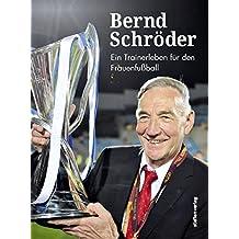 Bernd Schröder: Ein Trainerleben für den Frauenfußball