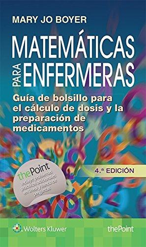 Matemáticas para enfermeras: Guía de bolsillo para el cálculo de dosis y la preparación de medicamentos por Mary J. Boyer