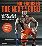 No Excuses: The next Level!: Stahlhartes Training für einen stahlharten Body