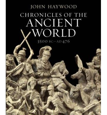 [( Chronicles of the Ancient World: A Complete Guide to the Great Ancient Civilizations: Mesoptamia, Egypt, Greece and Rome )] [by: John Haywood] [Oct-2012]