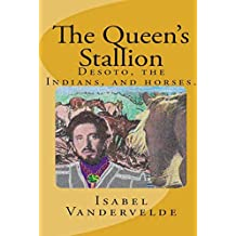 The Queen's Stallion: Desoto, the Indians, and Horses.