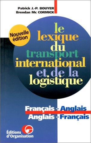 Le Lexique du transport international et de la logistique, 2e édition. Français-anglais/Anglais-français