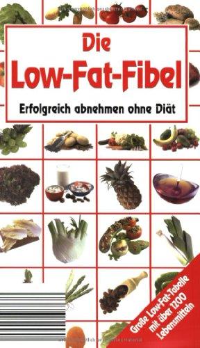 Preisvergleich Produktbild Die Low-Fat-Fibel: Erfolgreich abnehmen ohne Diät