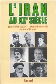 L'Iran au XXème siècle par Jean-Pierre Digard