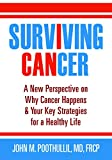 Surviving Cancer: A New Perspective on Why Cancer Happens & Your Key Strategies for a Healthy Life