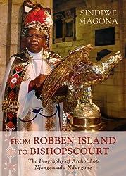 From Robben Island to Bishop S Court: The Biography of Archbishop Njongonkulu Ndungane