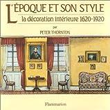 L'EPOQUE ET SON STYLE. La décoration intérieure 1620-1920