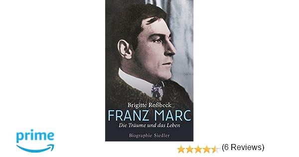franz marc die trume und das leben biographie amazonde brigitte robeck bcher - Van Gogh Lebenslauf