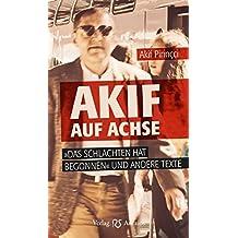 """Akif auf Achse: """"Das Schlachten hat begonnen"""" und andere Texte"""
