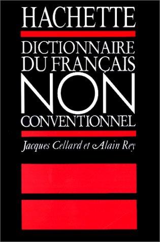 Dictionnaire du français non conventionnel par Jacques Cellard