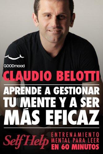 Aprende a Gestionar tu Mente y ser mas eficaz (Self Help. Entrenamiento mental para leer en 60 minutos) por Claudio Belotti