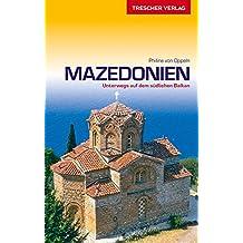 Reiseführer Mazedonien: Unterwegs auf dem südlichen Balkan (Trescher-Reihe Reisen)