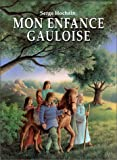Mon enfance gauloise | Hochain, Serge (1962-....). Auteur