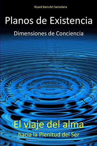 Planos de Existencia, Dimensiones de Conciencia: El viaje del alma hacia la plenitud del Ser