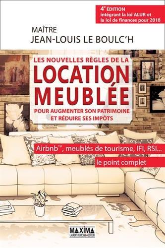 Les nouvelles règles de la location meublée pour réduire ses impôts 4e édition Entièrement revue et par Jean-louis Le boulc'h