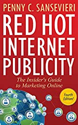 Red Hot Internet Publicity - Fourth Edition: The Insider's Guide to Marketing Online! (English Edition)