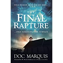 The Final Rapture: What We Know About the End Times Only Scratches the Surface