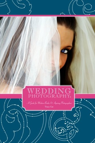 Wedding Photography: A Guide for Modern Brides & Aspiring Photographers
